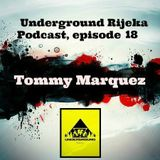 Tommy Marquez - Underground Rijeka Podcast, episode 18