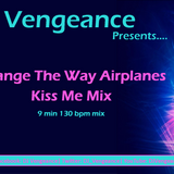 Change The Way Airplanes Kiss Me - DJ Vengeance