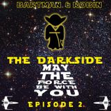 The Darkside (May The Force Be With You) - Episode 2