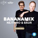 NEJTRINO & BAUR - Banana Mix 2015