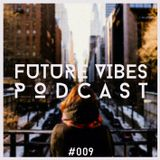 Future Vibes Podcast 009