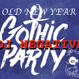 DJ NEGATIVE - LIVE AT OLD NEW YEAR GOTHIC PARTY