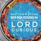BEATDOWN SOUND presents Deep Dish Sessions [04]: Lord Dubious