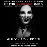 In The Bloodlit Dark! July-15-2019 (Industrial, Gothic, Darkwave, EBM, Dark Electro)