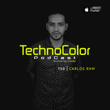 TechnoColor Podcast 150 | Carlos Raw