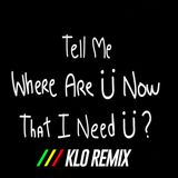 Where Are U Now(KLO Remix)