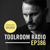 Mark Knight - Toolroom Knights 386. (Graeme Park Guestmix)