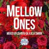 Mellow ones mixed by DJ RYO-SK a.k.a SMIRK