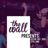 The Wall Presents: LISTEN OUT '15 // 17TH JUNE