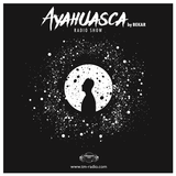 Ayahuasca  #005  by Bekar on TM Radio