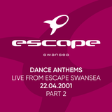 Dance Anthems - Live from Escape Swansea - 22.04.2001 (Part 2)
