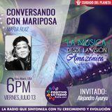 CONVERSANDO CON MARIPOSAS-07-13-2018-LA MUSICA DEDDE LA VISION AMAZONICA INVITADO ALEJANDRO AYURYU