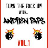 TURN THE FXCK UP WITH ANDREW PAPS - VOL.1