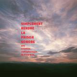 OdM - 010 - Simplement, rendre la prison sonore.