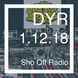 DYR // 1.12.18 Sho Off Radio