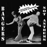 Bangers not Anthems