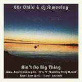 80s Child & dj ShmeeJay - Ain't No Big Thing - 2016-01-14