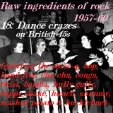 RAW INGREDIENTS OF ROCK 18: DANCE CRAZES ON BRITISH 45s 1957-60