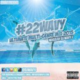 #22WAVY Ultimate Multi - Genre MIx 2015 Mixed By @DJWAVYJ