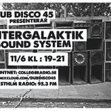 DUB DISCO 45: 2016-06-11: INTERGALAKTIK SOUNDSYSTEM