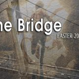 The Bridge - Easter 2015 - Audio
