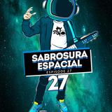 Jay Srno - Sabrosura Espacial [ EPISODE 27]  FREE DOWNLOAD ON DESCRIPTION !!!