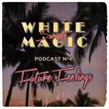 White Magic Sunsets - Podcast Nº4 - Future Feelings