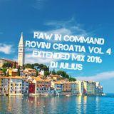 RAW in Command Rovinj Croatia Vol 4 Extended Mix-Dj Julius 2016