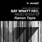 Say What? Podcast 007 with Ramon Tapia