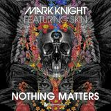 Mark Knight feat. Skin - Nothing Matters (Original Club Mix)[Toolroom Records]