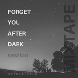 Forget You After Dark Session