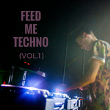 FEED ME TECHNO (VOL.1) (Featuring on Carbon Tracks Radio #90)