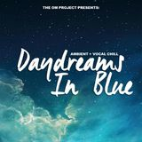 DAYDREAMS IN BLUE 002: AMBIENT + VOCAL CHILL