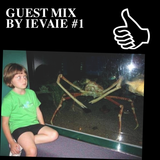 GUEST MIX BY IEVAIE #1
