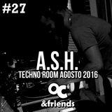 27# A.S.H. @ Techno Room Agosto 2016
