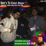 See's To Exist show - Special 100th Show for Itch FM (with Joe Dub interview) - Show 140 - 26/8/16