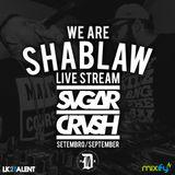 Sugar Crush - We Are Shablaw [September] Live Stream