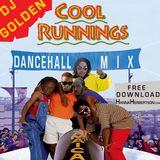 """DJ Golden """"Cool Runnings Dancehall Mix"""""""