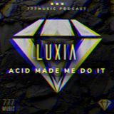 Luxia - Acid Made Me Do It