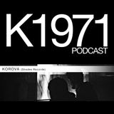 KOROVA (Raw Waxes) K1971 Podcast (www.k1971.com)