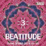 Beatitude 3 (Flying Sparks 2014-03-29)