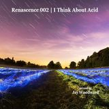 Renascence 002 | I Think About Acid