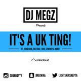 DJ MEGZ - IT'S A UK TING! @sourboyyy