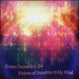Green Cheese Vol 64 -  Visions of Sunshine in My Mind