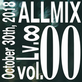 ALLMIX VOL.00 / LV.∞ / October 30th.2018 // mixed by TAKUROW