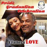 Pride, Graduation, Celebration... A Father's LOVE