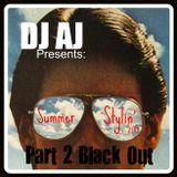 DJ AJ Presents Summer Stylin' 2012 (Part 2 - Black Out)