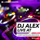DJ ALEX live at CHERRY CLUB Wroclaw (2016-04-01)