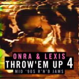 Onra & Lexis - Throw'Em Up 4
