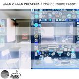 Jack 2 Jack presents Error E (White Rabbit) Sub City Radio